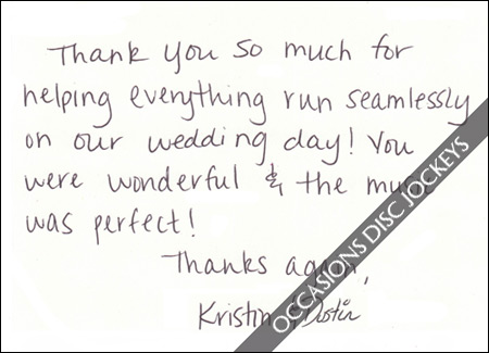 Thank you so much for helping everything run seamlessly on our wedding day!  You were wonderful & the music was perfect!  Thanks again, Kristin & Dustin