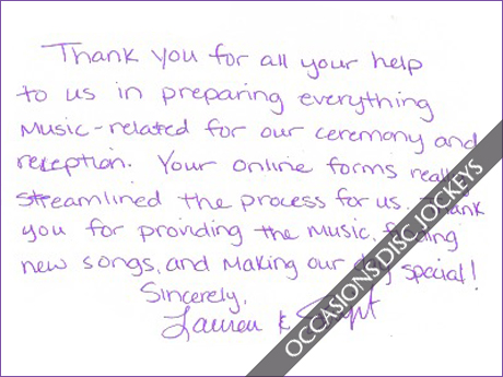 Thank you for all your help to us in preparing everything music related for our ceremony and reception.  Your online forms really streamlined the process for us.  Thank you for providing the music, finding new songs, and making our day special!  Sincerely, Lauren & Sujit